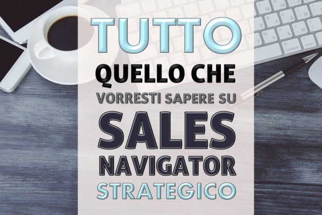 SALES NAVIGATOR COS'É, A COSA SERVE, COME FUNZIONA