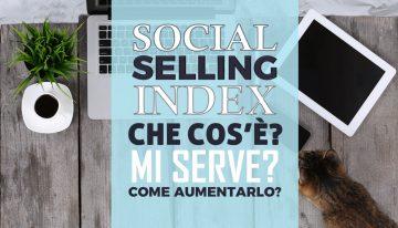 Cos'è, a cosa serve e come aumentare il Social Selling Index