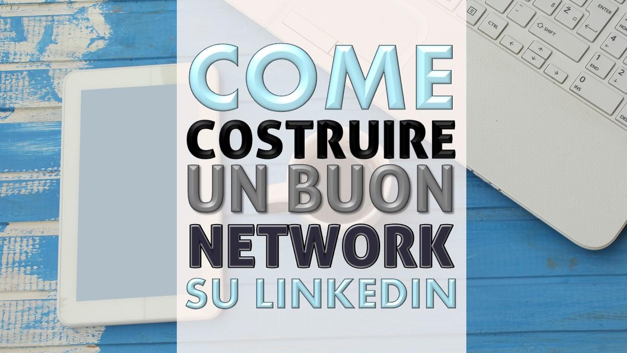 Come costruire un buon network su Linkedin e una rete di contatti utili