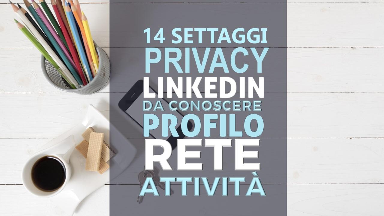 I settaggi privacy Linkedin da conoscere